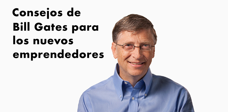 Consejos de Bill Gates para los Nuevos Emprendedores